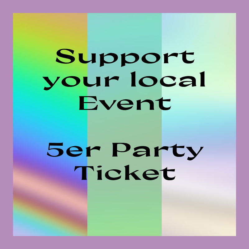 Support your local event - option 2 -5er PArtyticket